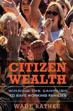 Citizen Wealth: Winning the Campaign to Save Working Families (Hardcover)