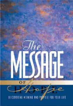 The Message of Hope: Discover Meaning and Purpose for Your Life (Paperback)
