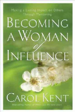 Becoming a Woman of Influence: Making a Lasting Impact on Others (Paperback)