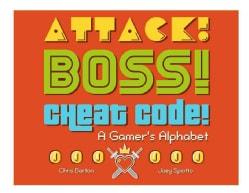 Attack! Boss! Cheat Code!: A Gamer's Alphabet (Hardcover)