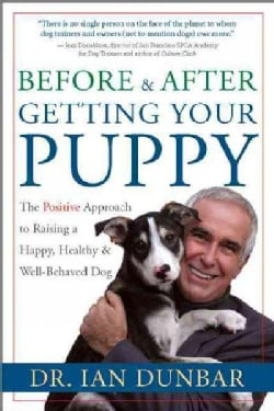Before & After Getting Your Puppy: The Positive Approach to Raising a Happy, Healthy & Well-Behaved Dog (Hardcover)
