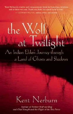 The Wolf at Twilight: An Indian Elder's Journey Through a Land of Ghosts and Shadows (Paperback)