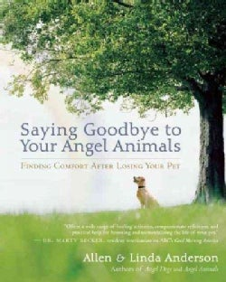 Saying Goodbye to Your Angel Animals: Finding Comfort After Losing Your Pet (Paperback)