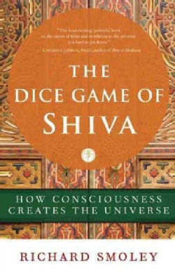 The Dice Game of Shiva: How Consciousness Creates the Universe (Paperback)