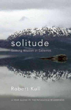 Solitude: Seeking Wisdom in Extremes - a Year Alone in the Patagonia Wilderness (Paperback)