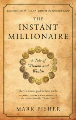 The Instant Millionaire: A Tale of Wisdom and Wealth (Paperback)