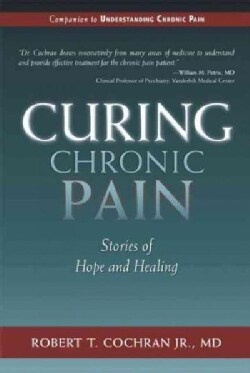Curing Chronic Pain: Stories of Hope and Healing (Paperback)