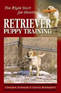 Retriever Puppy Training: The Right Start for Hunting (Paperback)