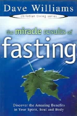 The Miracle Results Of Fasting: Discover The Amazing Benefits In Your Spirit, Soul And Body (Paperback)