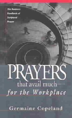 Prayers That Avail Much for the Workplace: The Business Handbook of Scriptural Prayer (Paperback)