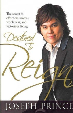 Destined to Reign: The Secret to Effortless Success, Wholeness and Victorious Living (Hardcover)