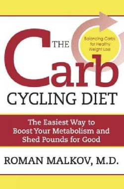 The Carb Cycling Diet: Balancing Hi Carb, Low Carb, and No Carb Days for Healthy Weight Loss (Paperback)