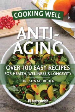 Cooking Well Anti-aging: Over 100 Easy Recipes for Health, Wellness & Longevity (Paperback)
