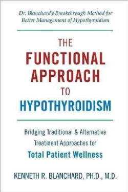 Functional Approach To Hypothyroidism: Bridging Traditional & Alternative Treatment Approaches for Total Patient ... (Paperback)