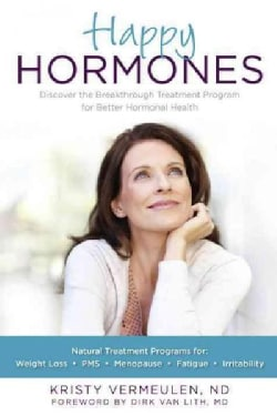 Happy Hormones: The Natural Treatment Programs for: Weight Loss, PMS, Menopause, Fatigue, Irritability (Paperback)