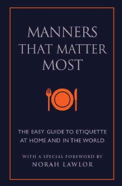 Manners That Matter Most: The Easy Guide to Etiquette at Home and in the World (Hardcover)