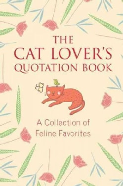The Cat Lovers Quotation Book: A Collection of Feline Favorites (Hardcover)