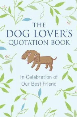 The Dog Lover's Quotation Book: In Celebration of Our Best Friend (Hardcover)