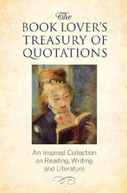 The Book Lover's Treasury of Quotations: An Inspired Collection on Reading, Writing and Literature (Hardcover)