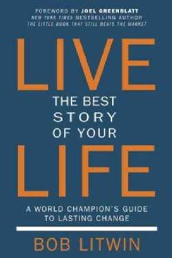 Live the Best Story of Your Life: A World Champion's Guide to Lasting Change (Paperback)