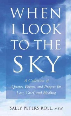 When I Look to the Sky: A Collection of Quotes, Poems, and Prayers for Loss, Grief, and Healing (Hardcover)