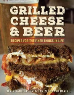 Grilled Cheese & Beer: Recipes for the Finer Things in Life (Paperback)