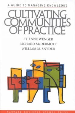 Cultivating Communities of Practice: A Guide to Managing Knowledge (Hardcover)
