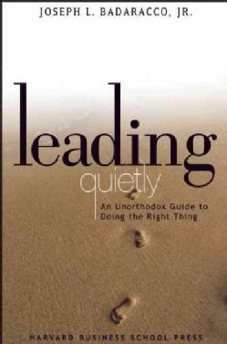 Leading Quietly: An Unorthodox Guide to Doing the Right Thing (Hardcover)