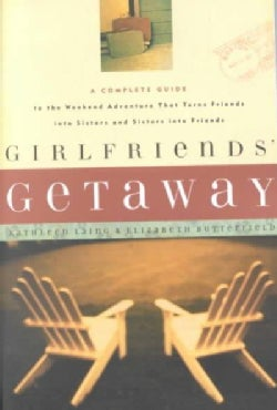 Girlfriends' Getaway: A Complete Guide to the Weekend Adventure That Turns Friends into Sisters (Paperback)