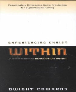 Experiencing Christ Within: A Companion Workbook for Revolution Within : Passionately Embracing God's Provisions ... (Paperback)