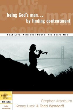 Being God's Man by Finding Contentment: Real Men, Real Life, Powerful Truth (Paperback)