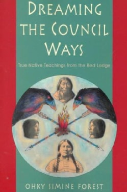 Dreaming the Council Ways: True Native Teachings from the Red Lodge (Paperback)