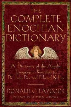 The Complete Enochian Dictionary: A Dictionary of the Angelic Language As Revealed to Dr. John Dee and Edward Kelley (Paperback)