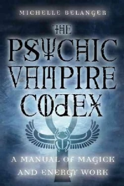 Psychic Vampire Codex: A Manual of Magick and Energy Work (Paperback)