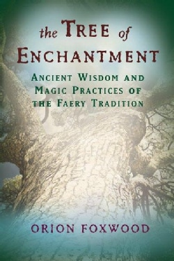 The Tree of Enchantment: Ancient Wisdom and Magic Practices of the Faery Tradition (Paperback)