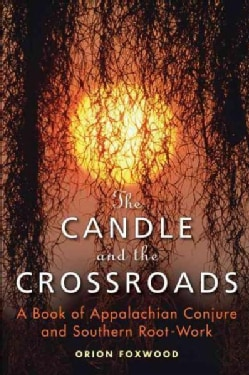 The Candle and the Crossroads: A Book of Appalachian Conjure and Southern Root Work (Paperback)