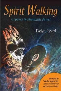 Spirit Walking: A Course in Shamanic Power (Paperback)