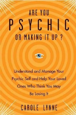 Are You Psychic or Making It Up?: Understand and Manage Your Psychic Self and Your Loved Ones Who Think You May B... (Paperback)