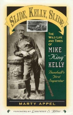 """Slide, Kelly, Slide: The Wild Life and Times of Mike """"King"""" Kelly, Baseball's First Superstar (Paperback)"""