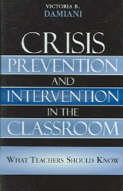 Crisis Prevention And Intervention in the Classroom: Everything Teachers Should Know (Hardcover)