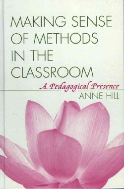 Making Sense of Methods in the Classroom: A Pedagogical Presence (Hardcover)