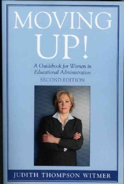 Moving Up: A Guidebook for Women in Educational Administration (Paperback)