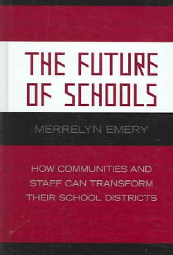 The Future of Schools: How Communities And Staff Can Transform Their School Districts (Hardcover)