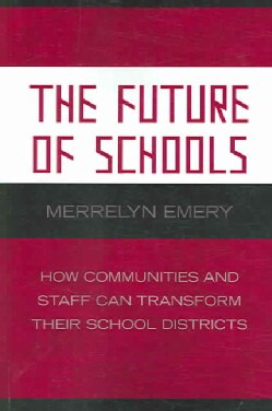 The Future of Schools: How Communities And Staff Can Transform Their School Districts (Paperback)