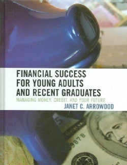 Financial Success for Young Adults And Recent Graduates: Managing Money, Credit, And Your Future (Hardcover)