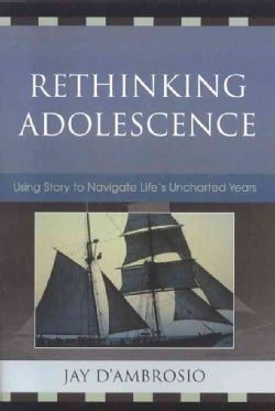 Rethinking Adolescence: Using Story to Navigate Life's Uncharted Years (Paperback)