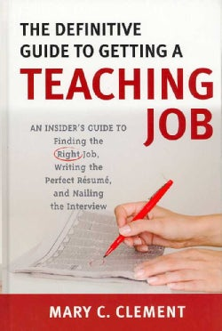 The Definitive Guide to Getting a Teaching Job: An Insider's Guide to Finding the Right Job, Writing the Perfect ... (Hardcover)