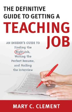 The Definitive Guide to Getting a Teaching Job: An Insider's Guide to Finding the Right Job, Writing the Perfect ... (Paperback)