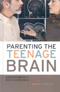 Parenting the Teenage Brain: Understanding a Work in Progress (Hardcover)