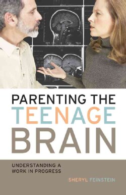 Parenting the Teenage Brain: Understanding a Work in Progress (Paperback)